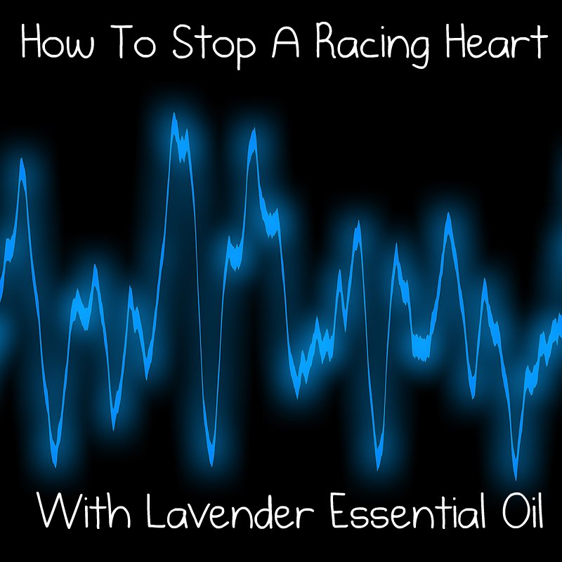 Stop A Racing Heart With Lavender Essential Oil