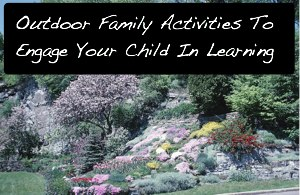 Outdoor Family Activities To Engage Your Child in Learning