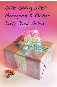 Gift Giving with Groupon & Other Daily Deal Sites