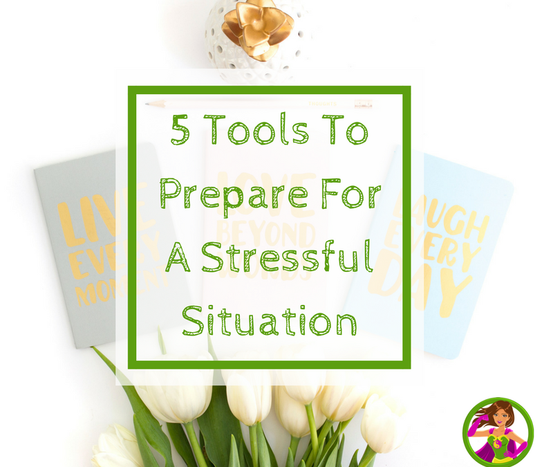 5 Tools To Prepare For A Stressful Situation