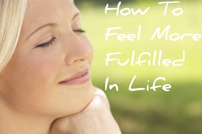 How To Feel More Fulfilled In Life