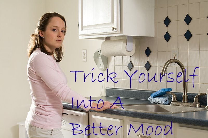 TrickYourselfBetterMood Trick Yourself Into A Better Mood