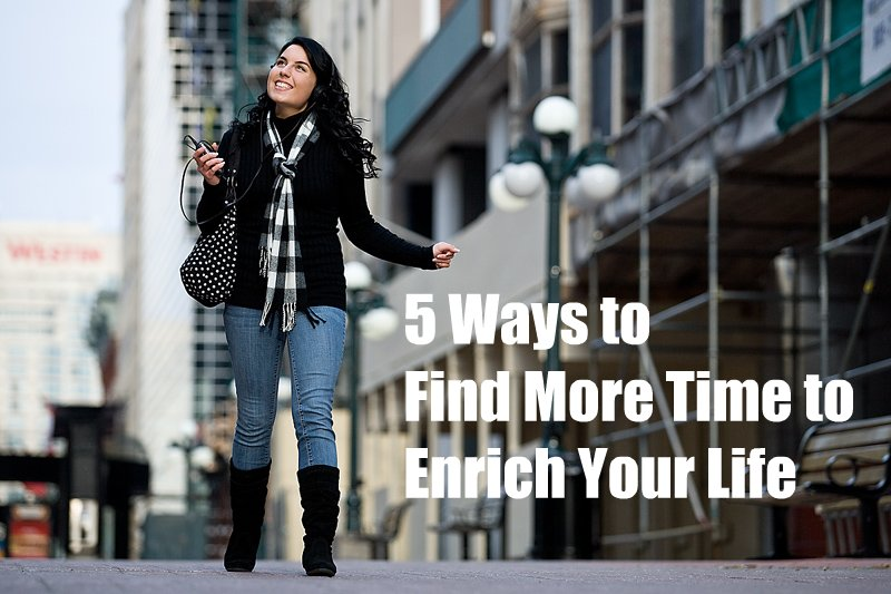 FindMoreTime EnrichYourLife 5 Ways to Find More Time to Enrich Your Life