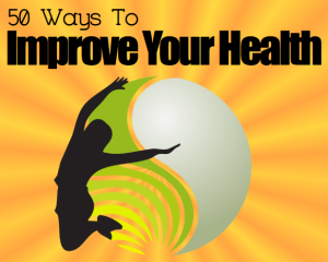 50 Ways To Improve Your Health