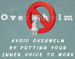 AvoidOverwhelm 300x236 Avoid Overwhelm By Putting Your Inner Voice To Work