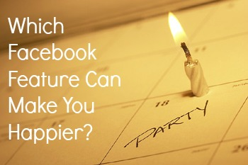 Which Facebook Feature Can Make You Happier?