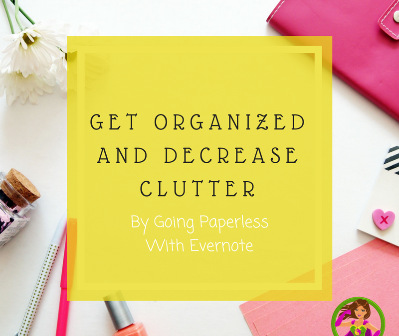 Get Organized And Decrease Clutter By Going Paperless With Evernote