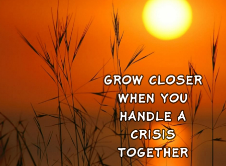 Grow Closer When You Handle A Crisis Together