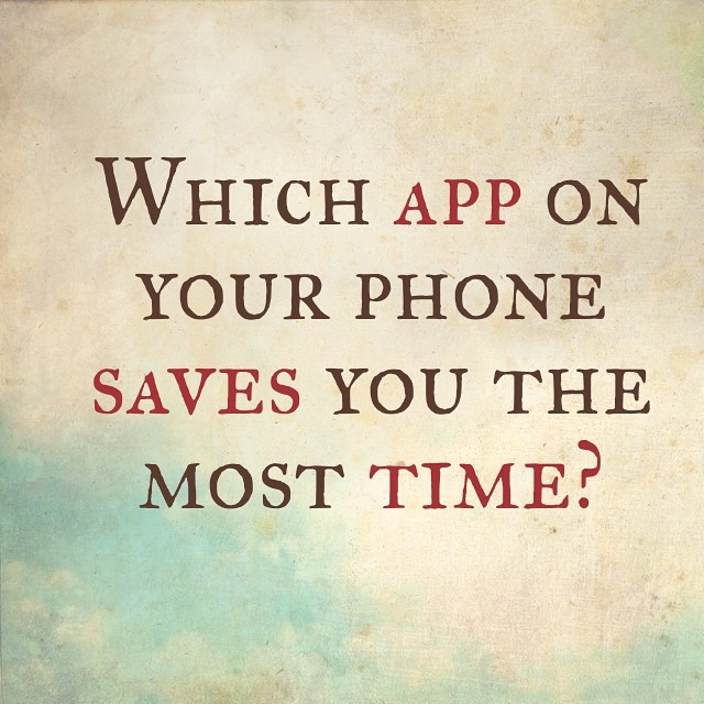 Which app saves you the most time?