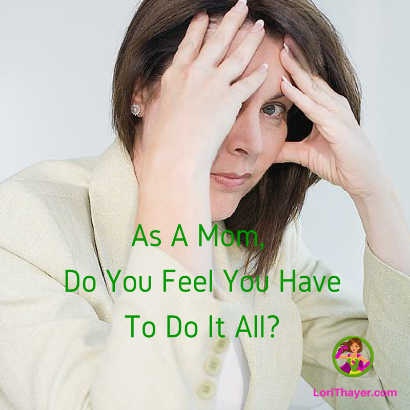Do You Have To Do It All? (Busy Mom Relief)