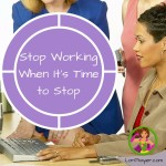 Thumbnail image for Stop Working When It's Time to Stop For Yourself And Your Family