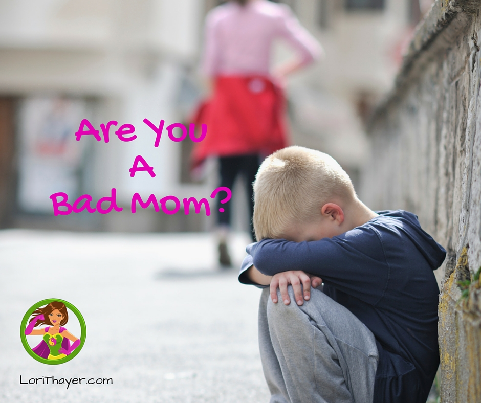Are You Afraid You're Not A Good Mom?