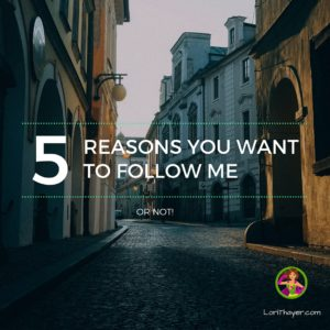 5 Reasons You Want To Follow Me…Or Not