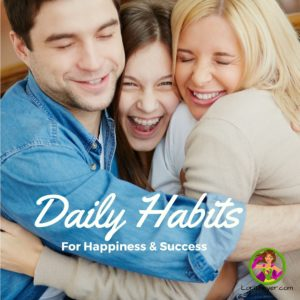 Daily Habits for Happiness and Success, Part 1