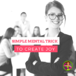 Create Joy With This Simple Mental Trick