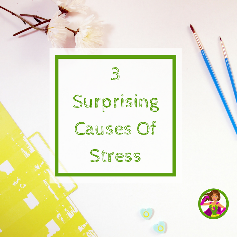 3 Surprising Causes of Stress