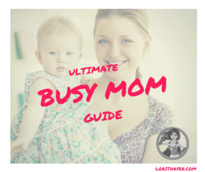 Busy Moms Ultimate Guide