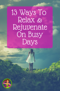 13 Ways to Relax and Rejuvenate On Busy Days