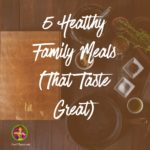 Thumbnail image for Five Healthy Family Meals (That Taste Great)