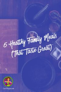 Five Healthy Family Meals (That Taste Great)