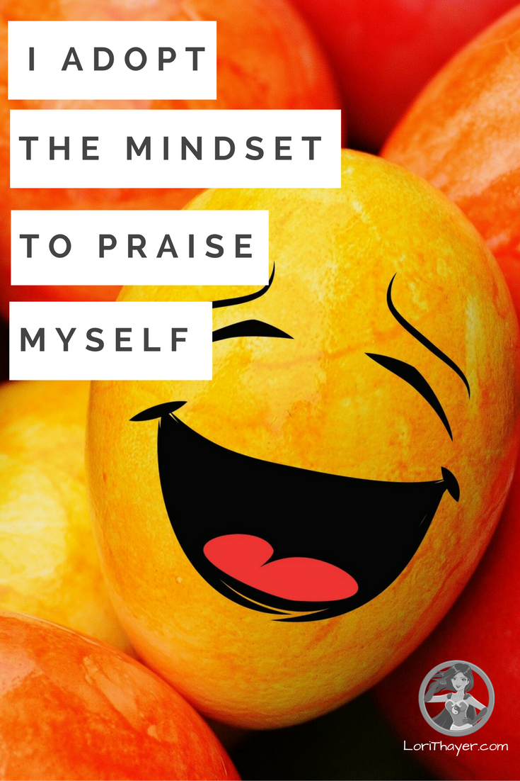 How To Truly Believe: I Adopt The Mindset To Praise Myself