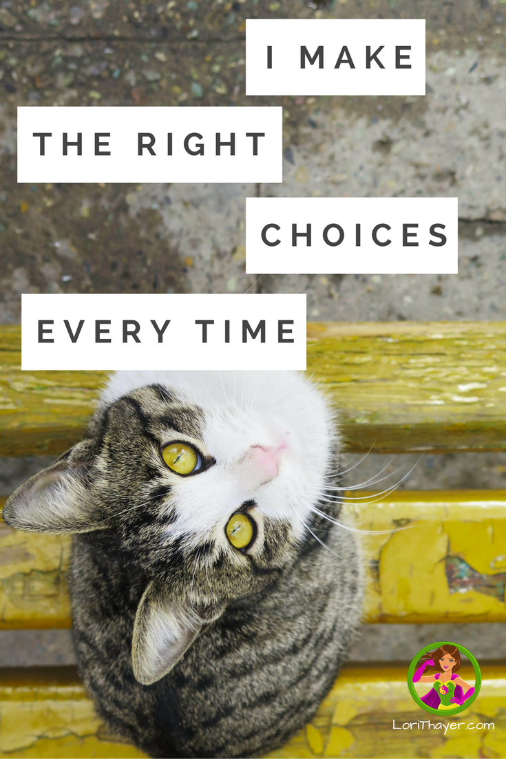 How To Truly Believe: I Make The Right Choices Every Time
