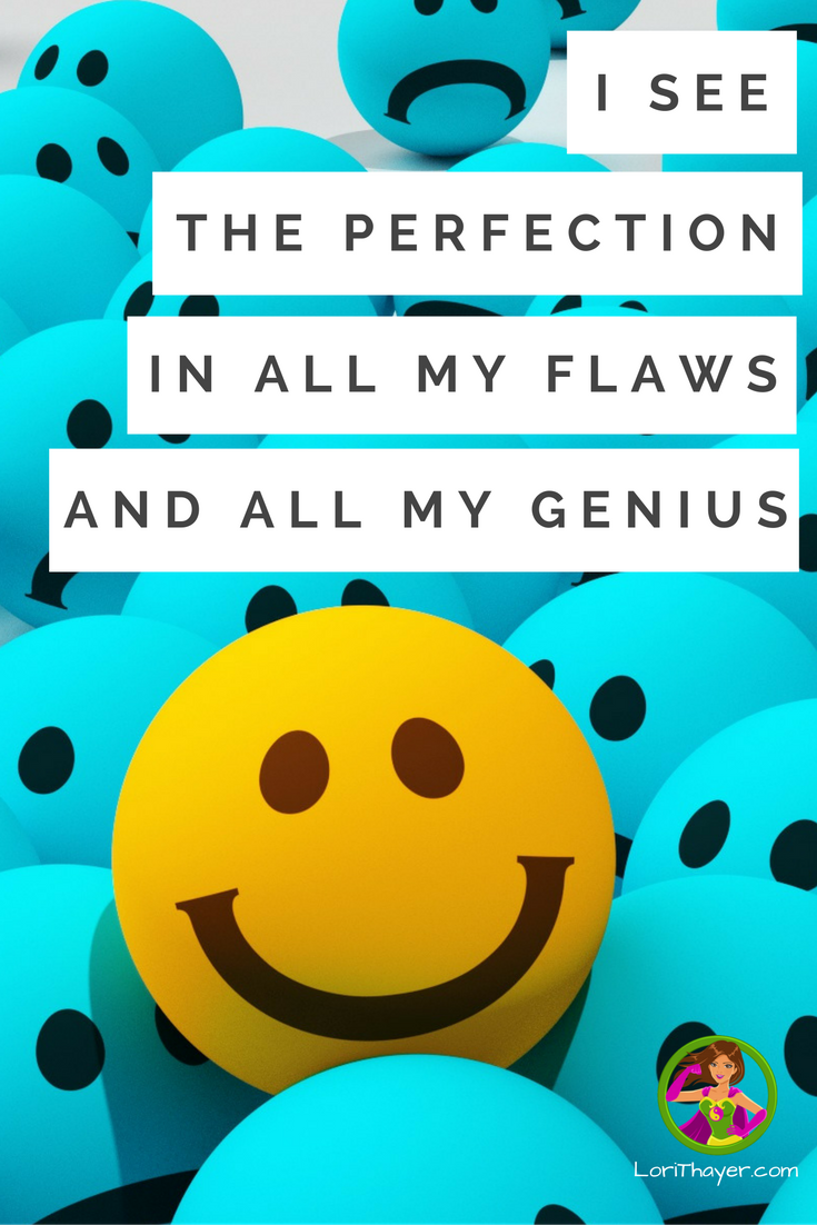 How To Truly Believe:I See The Perfection In All My Flaws And All My Genius