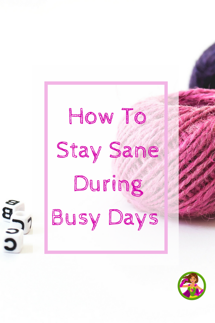 How To Stay Sane During Busy Days