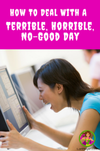 How To Deal With A Terrible, Horrible, No-Good Day